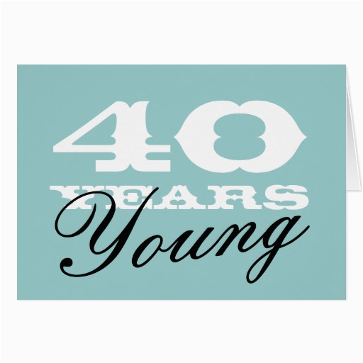 40 Year Old Birthday Cards 40th Card For Men And Women Zazzle
