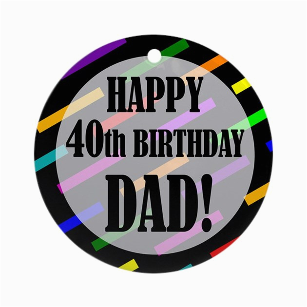 40th Birthday Ideas For Dad Ornament Round By Birthdayhumor1