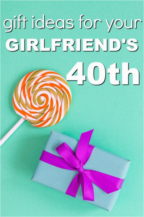 40th Birthday Ideas for Girlfriend 20 Gift Ideas for Your Girlfriend 39 S 40th Birthday Unique