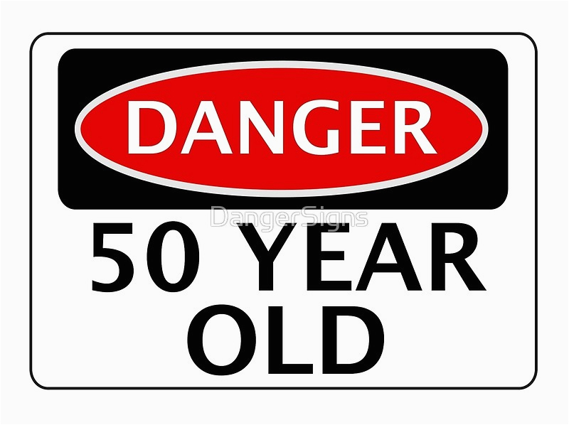 50 Years Old Birthday Cards Quot Danger Year Fake Funny Safety Sign