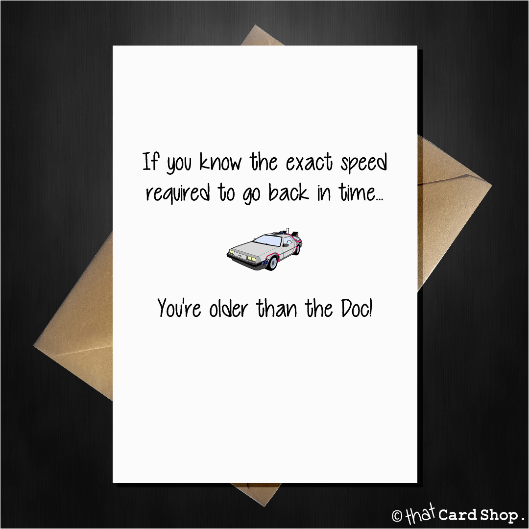 funny back to the future birthday card youre older than the doc