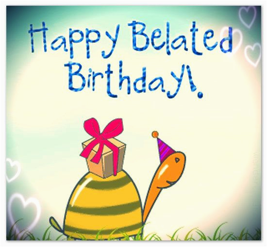 Belated Birthday E Card Belated Birthday Greetings and Messages someone Sent You