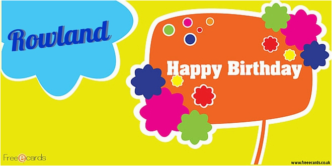 happy birthday rowland free ecards