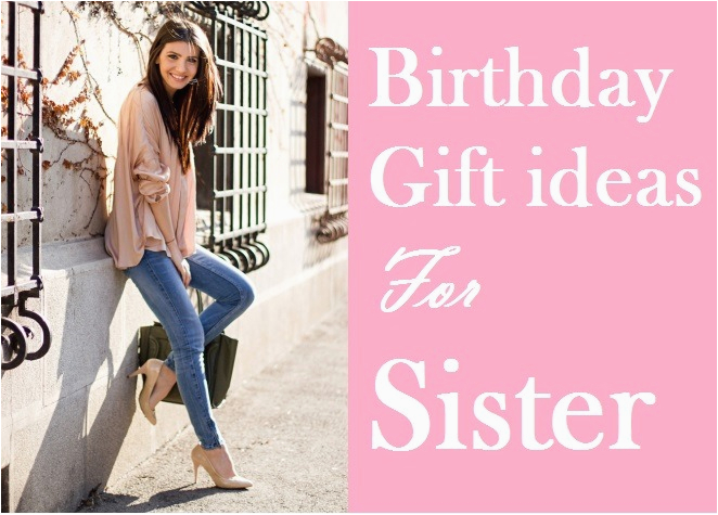105 perfect birthday gift ideas for sister birthday inspire