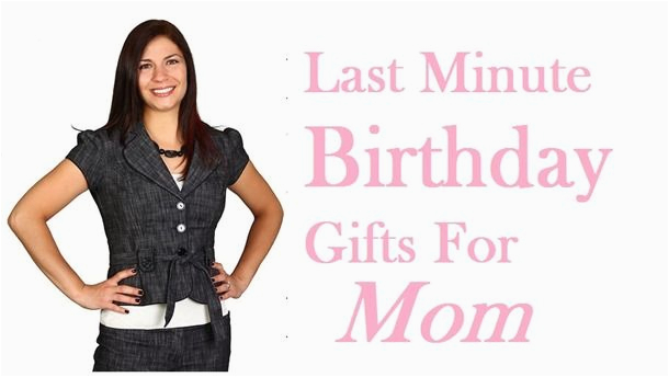 Best Gift For Mom On Her Birthday Last Minute Gifts 7 Ideas