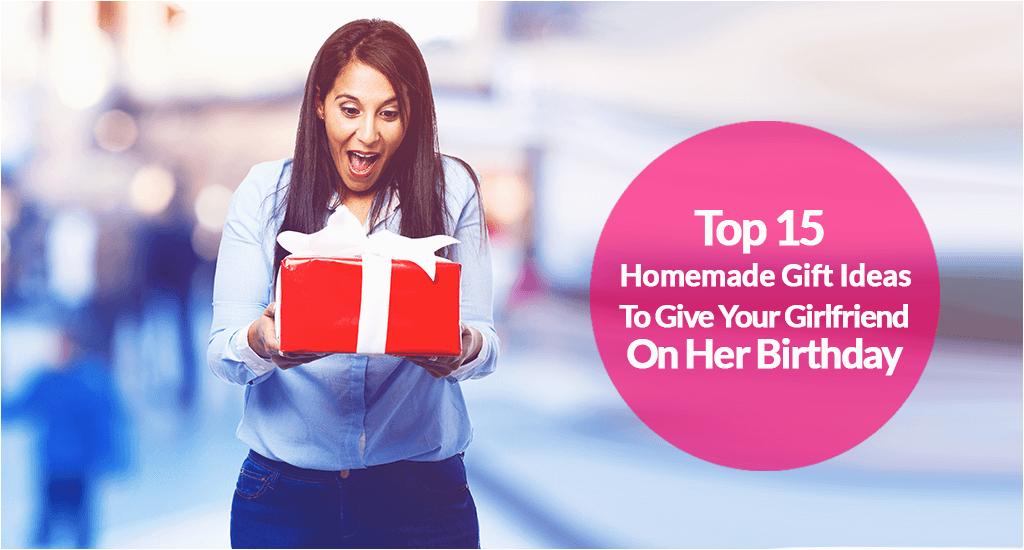 15 top homemade birthday gift ideas for girlfriend
