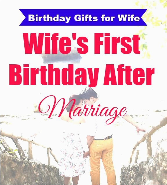 best birthday gifts for wife after marriage birthday