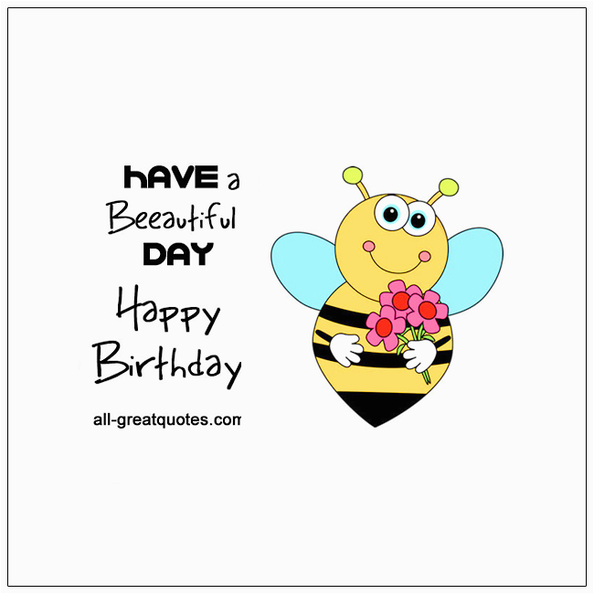 Happy Birthday Have A Beeautiful Day Free Cards For Facebook