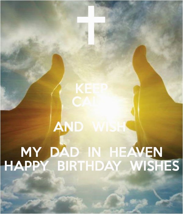 Birthday Cards for Dad In Heaven Keep Calm and Wish My Dad In Heaven Happy Birthday Wishes