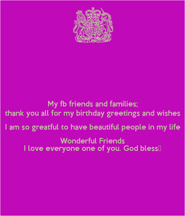 my fb friends and families thank you all for my birthday greetings and wishes i am so greatful to have beautiful people in my life wonderful friends i love everyone one of you god bless 3