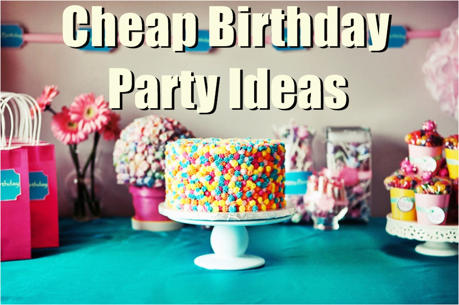7 cheap birthday party ideas for low budgets