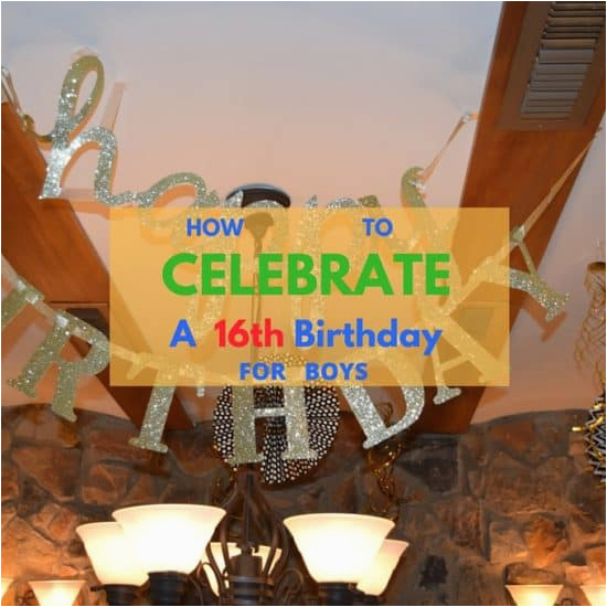 Boys 16th Birthday Decorations How To Celebrate A Boy 39 S