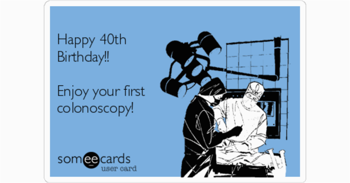 Colonoscopy Birthday Card Happy 40th Birthday Enjoy Your First Colonoscopy