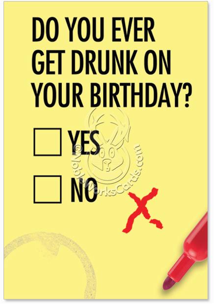 Drunk Birthday Cards Do You Ever Get Drunk Birthday Card Nobleworkscards Com