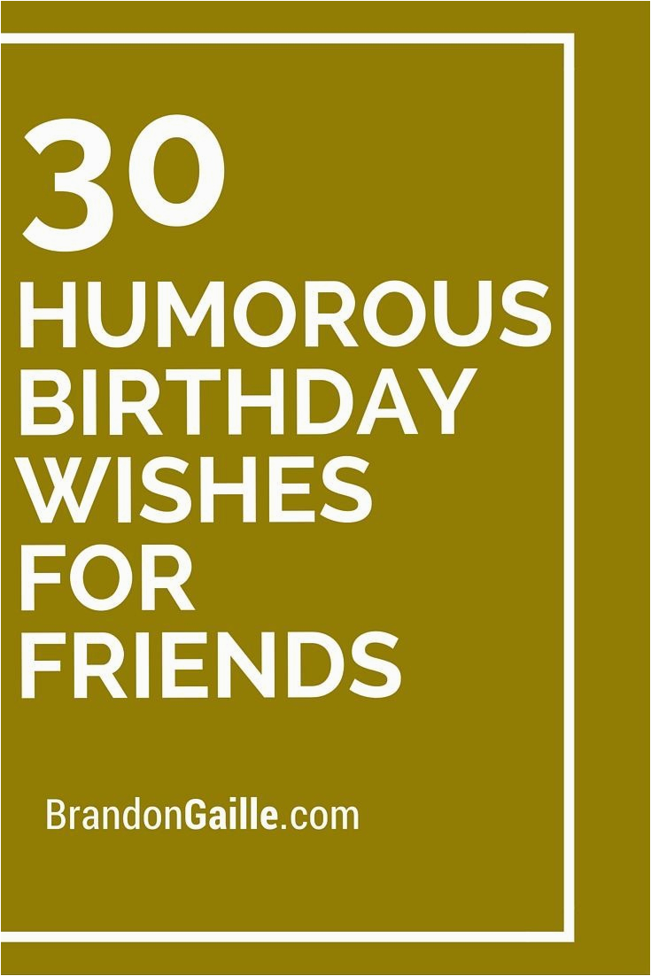 Funny Birthday Card Sayings For Friends 30 Humorous Wishes Birthdays
