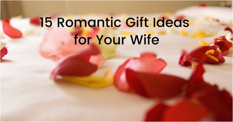 15 romantic gift ideas for your wife gift help