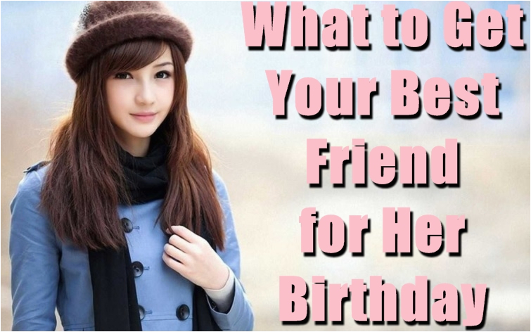 what to get your best friend for her birthday 40 best