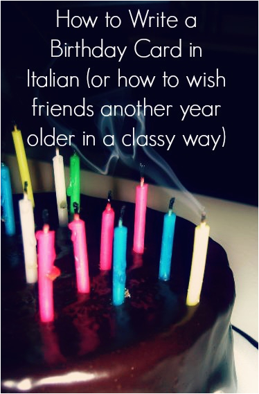how to write a birthday card in italian or how to wish friends another year older in a classy way