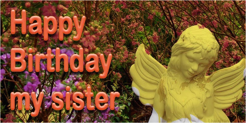 happy birthday to my sister uwish wishes and greetings