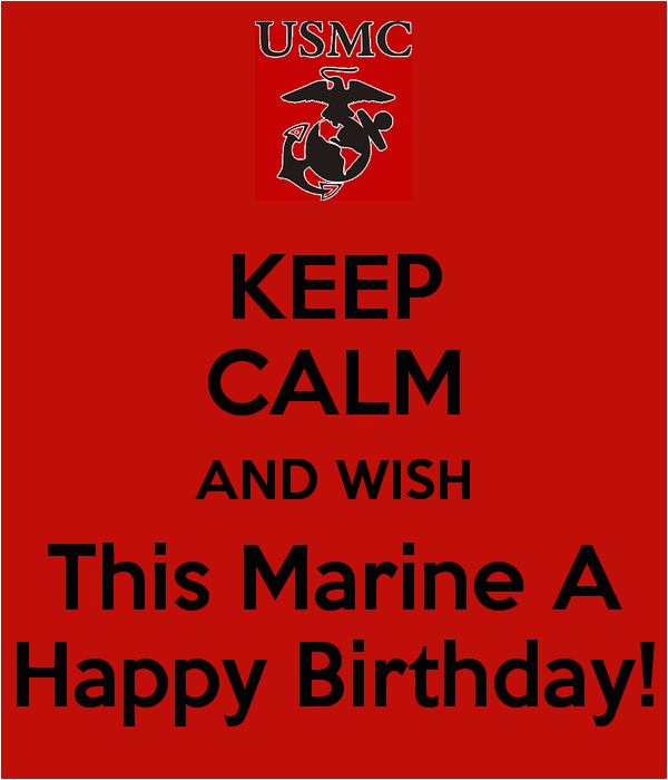 keep calm and wish this marine a happy birthday 7