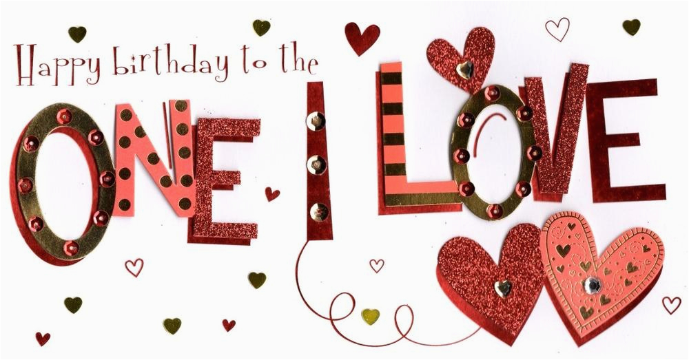 Happy Birthday to the One I Love Cards to the One I Love Happy Birthday Greeting Card Cards