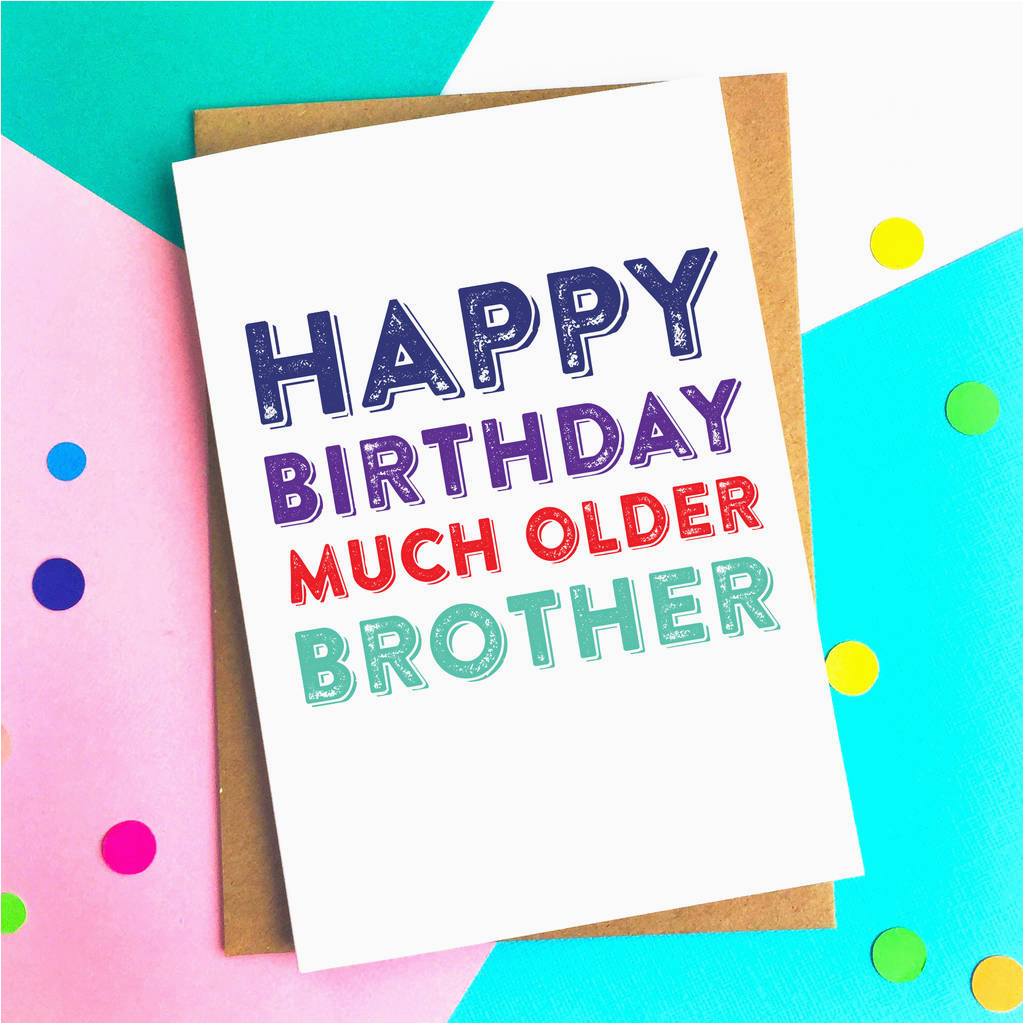 happy birthday much older brother greetings card by do you