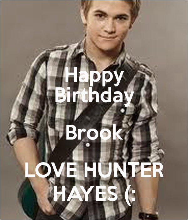 happy birthday brook love hunter hayes keep calm and