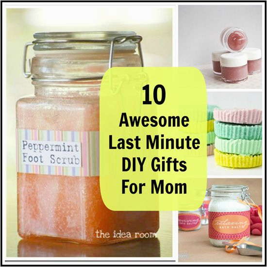 Last Minute Birthday Gift Ideas For Her 10 Awesome Diy Gifts Mom