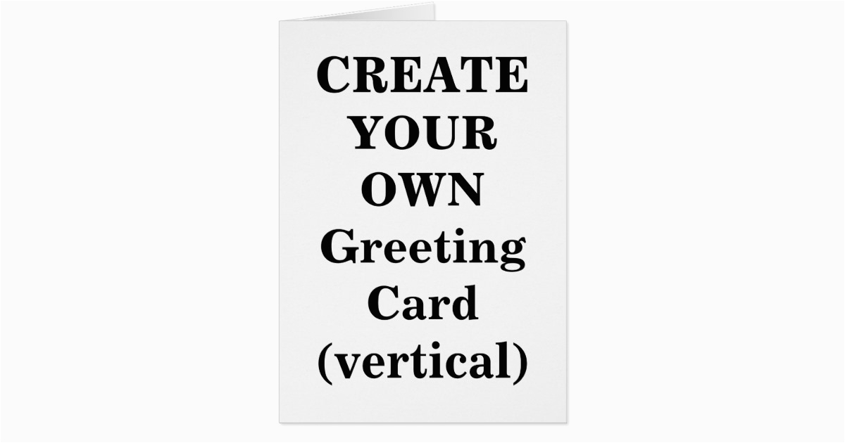 create your own greeting card vertical 137018200346867533