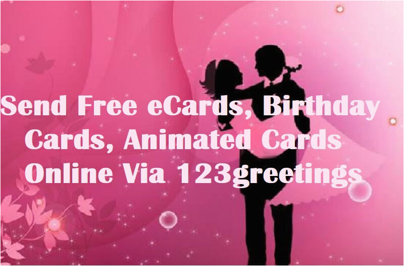 Send An Online Birthday Card Free Ecards Cards Animated
