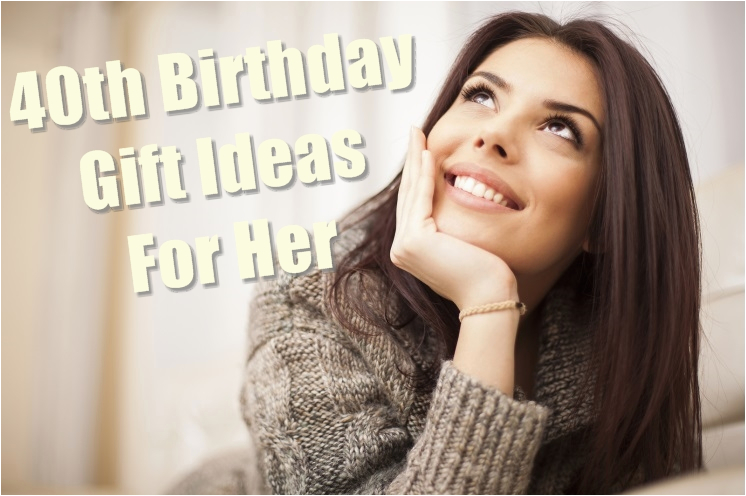 40th birthday gift ideas for her you must read birthday