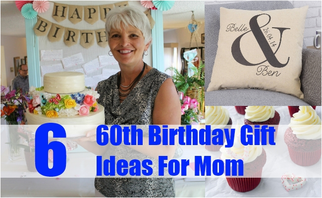 The Best Gift For Mom On Her Birthday 6 Exceptional 60th Ideas