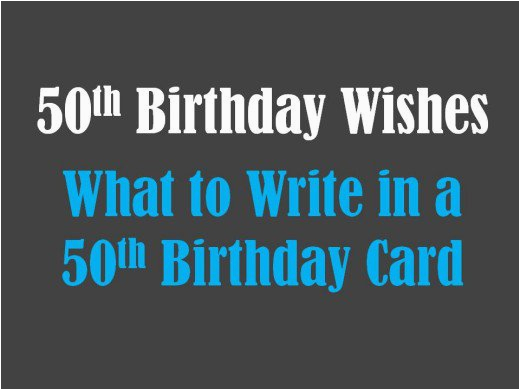 Things To Write In A 50th Birthday Card Messages Wishes Sayings And Poems