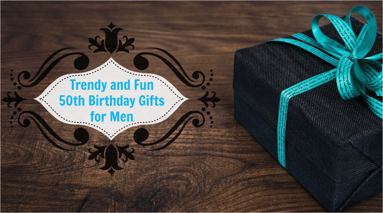 unique 50th birthday gifts men will absolutely love you for