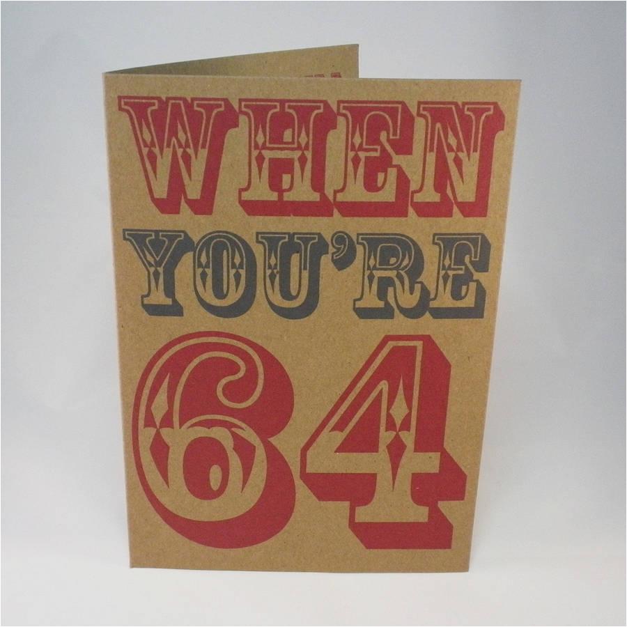 When You Re 64 Birthday Card when You 39 Re 64 Birthday Card by Glyn West Design