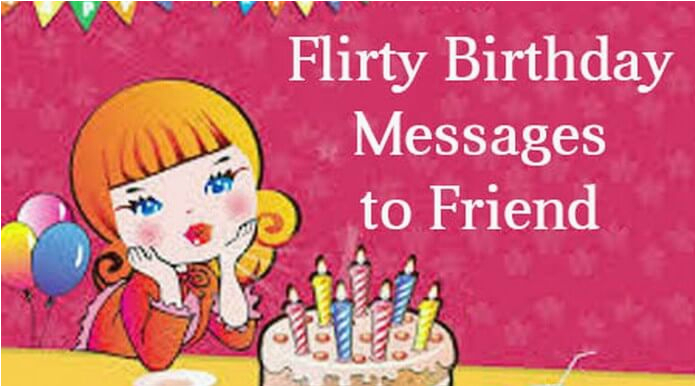 Flirty Happy Birthday Quotes Flirty Birthday Messages to Friend