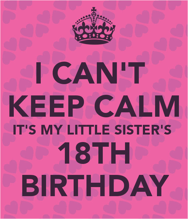 i cant keep calm its my little sisters 18th birthday