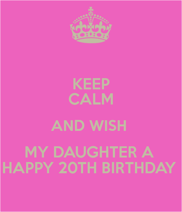 keep calm and wish my daughter a happy 20th birthday 1