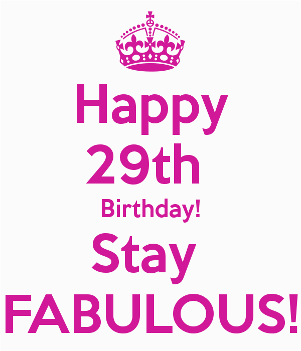 Happy 29th Birthday Quotes Happy 29th Birthday Stay Fabulous Lol Pinterest