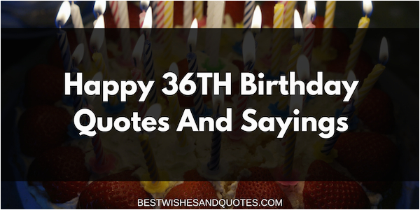 36th birthday quotes sayings