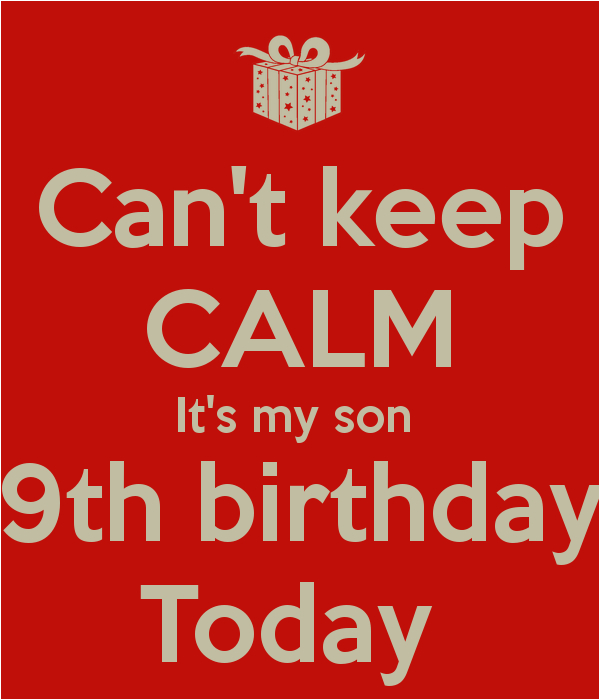 cant keep calm its my son 9th birthday today