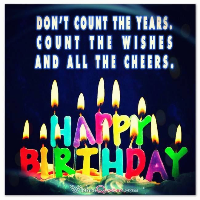don t count the years count the wishes and all the cheers 2c happy birthday
