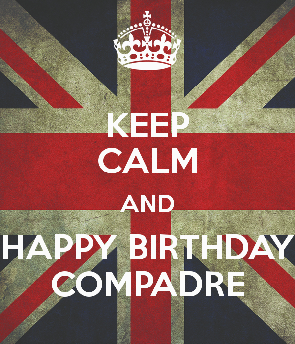 keep calm and happy birthday compadre