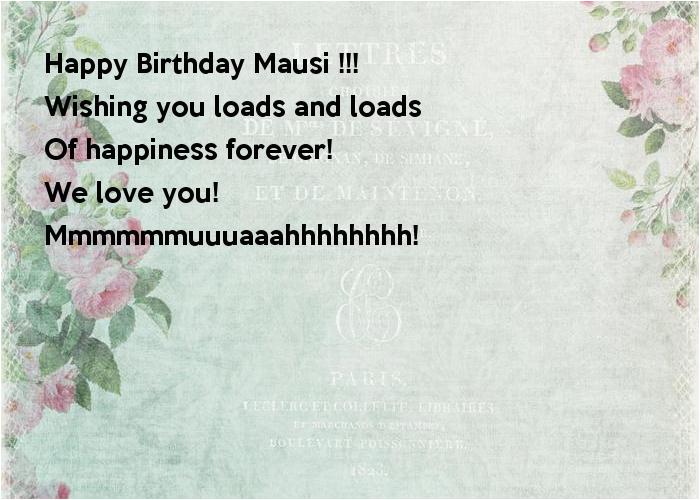 happy birthday mausi wishing you loads and loads of happiness forever we love you mmmmmmuuuaaahhhhhhhh 1