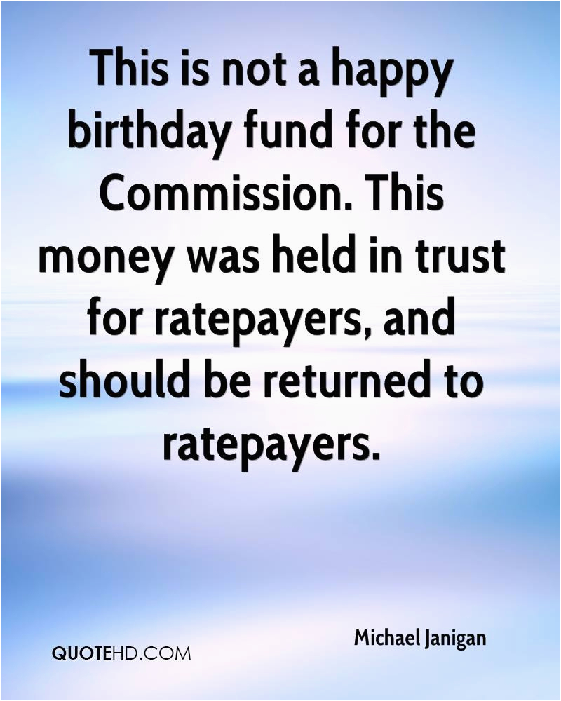 michael janigan quote this is not a happy birthday fund for the commission this