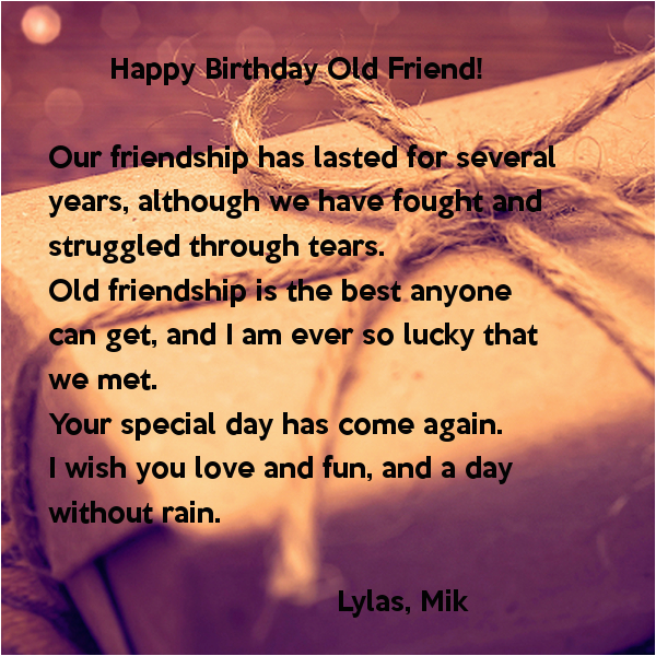 happy birthday old friend our friendship has lasted for several years although we have fought and struggled through tears old friendship is the best anyone