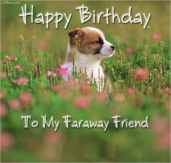 Happy Birthday Quotes for A Friend Far Away 40 Best Birthday Wishes for Far Away Friend Beautiful