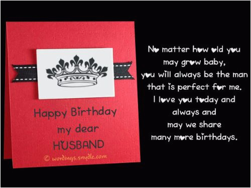 no matter how old you may grow baby you will always happy birthday my dear husband