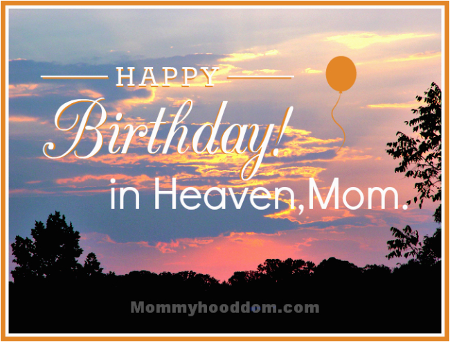 Happy Birthday Quotes for Mom In Heaven Moms Birthday In Heaven Happy Birthday Mom In Heaven
