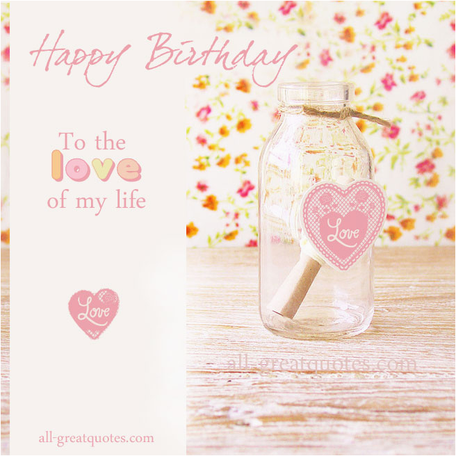 happy birthday to the love of my life quotes